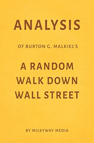 Analysis of Burton G. Malkiel's A Random Walk Down Wall Street by Milkyway Media