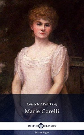 Delphi Collected Works of Marie Corelli (Illustrated) (Delphi Series Eight Book 22)