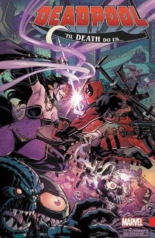 Deadpool: World's Greatest Vol. 8: 'Til Death Do Us