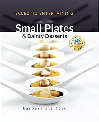 Eclectic Entertaining - Small Plates & Dainty Desserts