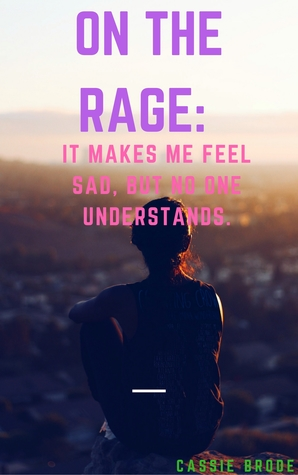 On The Rage: It Makes Me Feel Sad, But No One Understands.