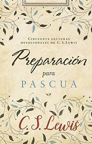 La preparación para Pascua: Cincuenta lecturas devocionales de C. S. Lewis