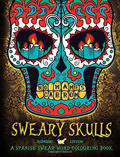 Sweary Skulls: A Spanish Swear Word Colouring Book: Midnight Edition: A Sugar Skull & Dia De Los Muertos Tattoo Colouring Book With Dramatic Black ... Books For Grown-Ups