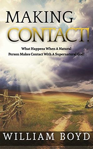 Making Contact!: What Happens When A Natural Person Makes Contact With A Supernatural God