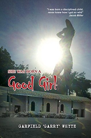 She Was Born a Good Girl by Garfield Whyte