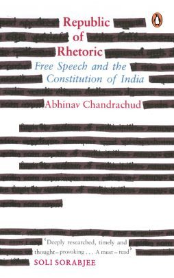 Republic of Rhetoric: Free Speech and the Constitution of India