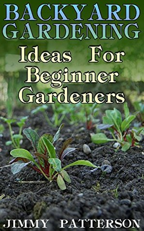 Backyard Gardening: Ideas For Beginner Gardeners: