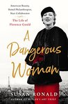 A Dangerous Woman: American Beauty, Noted Philanthropist, Nazi Collaborator -- The Life of Florence Gould