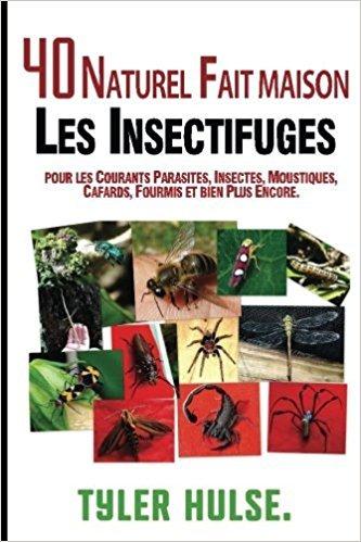 Maison Repulsifs: 40 Naturels Maison Insectifuges Pour Moustiques, Fourmis, Mouches, Cafards Et Parasites Courants: En Plein Air, Fourmis, Cafards, Mouches, Moustiques, Araignees, Voyage, Voyage, Aromatherapie, Camping