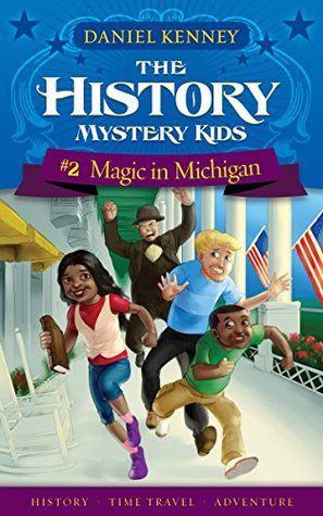 The History Mystery Kids 2: Magic in Michigan (A time travel adventure for children ages 9-12)