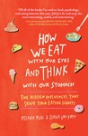 How We Eat with Our Eyes and Think with Our Stomachs: The Hidden Influences That Shape Your Eating Habits
