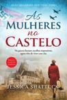 As Mulheres no Castelo by Jessica Shattuck