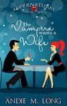 The Vampire wants a Wife (Supernatural Dating Agency, #1)