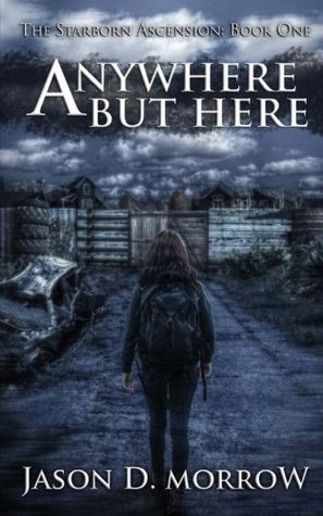 Anywhere But Here: The Starborn Ascension: Book One