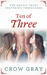 Ten of Three Ten Erotic Tales Featuring Threesomes by Crow Gray