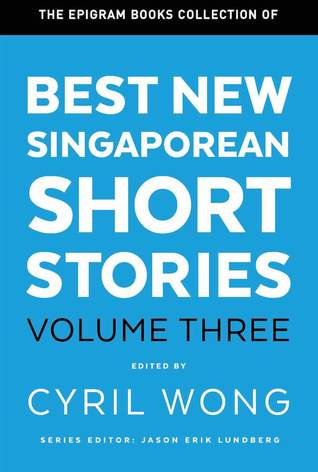The Epigram Books Collection of Best New Singaporean Short Stories V3
