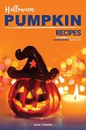 Halloween Pumpkin Recipes: 25 Different Ways to Cook Pumpkin Recipes the Easy Way