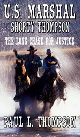 The Long Chase For Justice (U.S. Marshal Shorty Thompson #17)