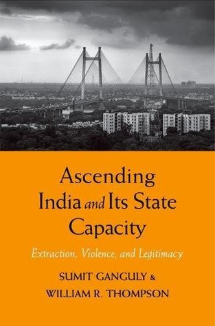 Ascending India and Its State Capacity: Extraction, Violence, and Legitimacy