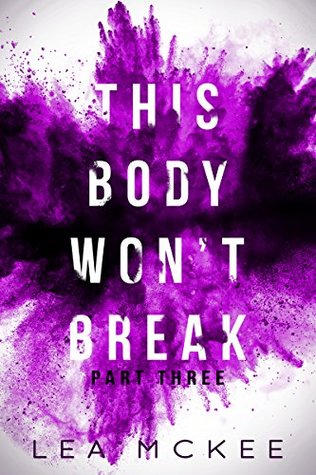 This Body Won't Break: Part 3 (O-Negative, #1.3)