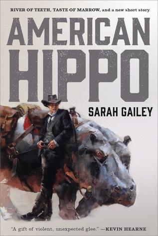 American Hippo: River of Teeth, Taste of Marrow, and a new short story (River of Teeth, #1-2)