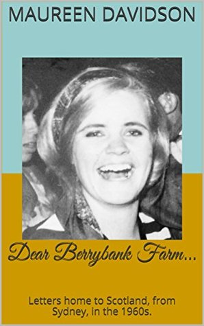 Dear Berrybank Farm...: Letters home to Scotland, from Sydney, in the 1960s.