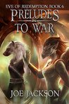 Preludes to War (Eve of Redemption, #6)