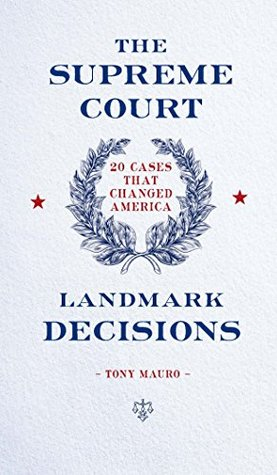 The Supreme Court: Landmark Decisions: 20 Cases that Changed America