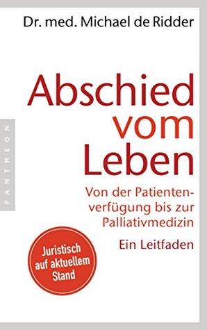 Abschied vom Leben: Von der Patientenverfügung bis zur Palliativmedizin. Ein Leitfaden