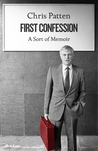 First Confession: A Sort of Memoir by Chris Patten