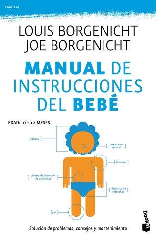 Manual de instrucciones del bebé: Solución de problemas, consejos y mantenimiento