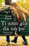 Ti amo già da un po' by Tania Paxia