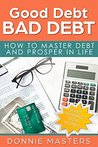 Good Debt Bad Debt: How To Master Debt And Prosper In Life