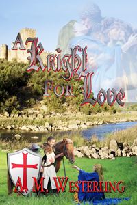 A Knight for Love by A.M. Westerling
