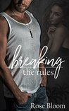 Breaking the Rules by Rose Bloom