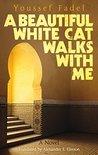 A Beautiful White Cat Walks with Me: A Novel (Hoopoe Fiction)