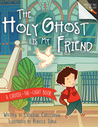 The Holy Ghost Is My Friend by Catherine Christensen
