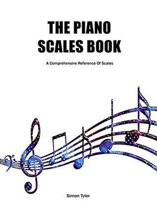 The Piano Scales Book: A comprehensive reference of scales