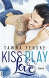 Kiss. Play. Love. by Tawna Fenske