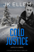 Cold Justice A mystery and suspense stand alone crime thriller (No Justice Series Book 2) by J.K. Ellem