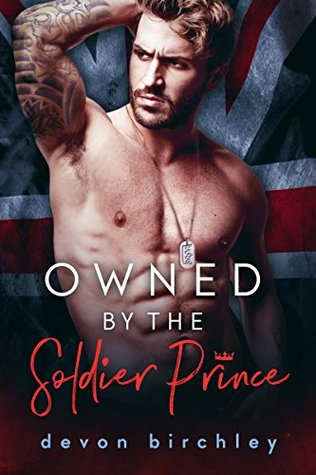 Owned By The Soldier Prince: Billionaire Prince Romance