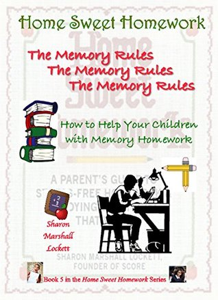 The Memory Rules: How to Help Your Children with Memory Homework (Home Sweet Homework Book 5)