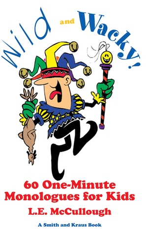 Wild and Wacky: 60 One-Minute Monologues for Kids