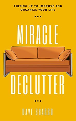 Miracle Declutter: Tidying up to Improve and Organize Your Life