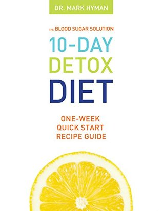 Blood Sugar Solution: 10 - Day Detox Diet: One - Week Quick Start Recipe Guide