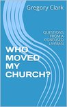 WHO MOVED MY CHURCH?: QUESTIONS FROM A CONFUSED LAYMAN