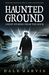 Haunted Ground Ghost Stories from the Rock by Dale Jarvis