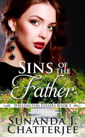 Sins of the Father Book 1 of Wellington Estate Series by Sunanda Chatterjee
