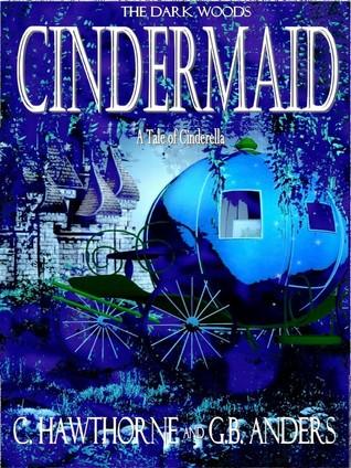 Cindermaid: A Tale of Cinderella (The Dark Woods, #2)
