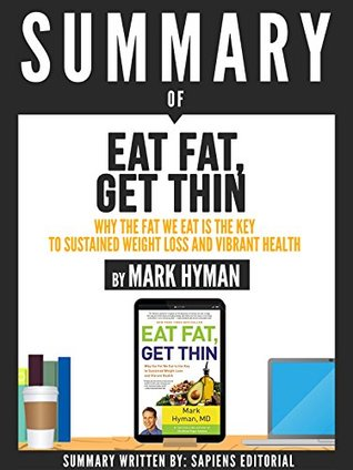 """Summary Of """"Eat Fat, Get Thin: Why The Fat We Eat Is Key To Sustained Weight Loss And Vibrant Health"""", By Mark Hyman"""